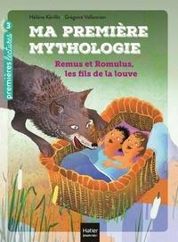 Hélène Kérillis - Ma première mythologie - Remus et Romulus, les fils de la louve CP/CE1 6/7 ans.