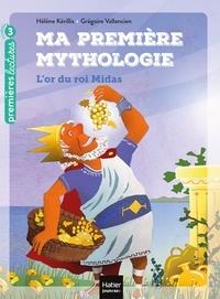 Hélène Kérillis et Grégoire Vallancien - Ma première mythologie Tome 1 : L'or du roi Midas.