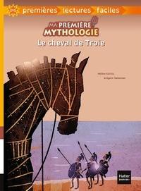 Hélène Kérillis et Grégoire Vallancien - Ma première mythologie Tome 1 : Le cheval de Troie.