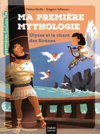 Hélène Kérillis et Grégoire Vallancien - Ma première mythologie Tome 12 : Ulysse et le chant des sirènes.