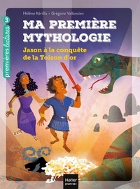 Hélène Kérillis et Grégoire Vallancien - Ma première mythologie Tome 13 : Jason à la conquête de la Toison d'or.