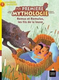 Hélène Kérillis et Grégoire Vallancien - Ma première mythologie Tome 14 : Remus et Romulus, les fils de la louve.