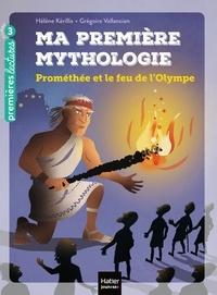 Hélène Kérillis et Grégoire Vallancien - Ma première mythologie Tome 17 : Prométhée et le feu de l'Olympe.