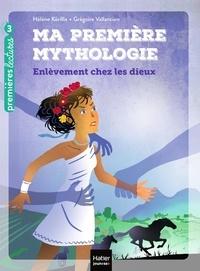 Hélène Kérillis et Grégoire Vallancien - Ma première mythologie Tome 2 : Enlèvement chez les dieux.