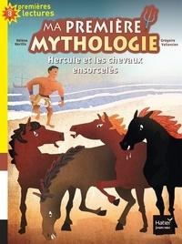 Hélène Kérillis - Ma première mythologie Tome 3 : Hercule et les chevaux ensorcelés.