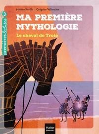 Hélène Kérillis et Grégoire Vallancien - Ma première mythologie Tome 4 : Le cheval de Troie.