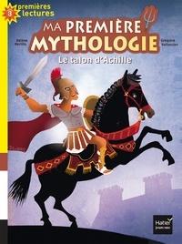 Hélène Kérillis - Ma première mythologie Tome 6 : Le talon d'Achille.
