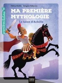 Hélène Kérillis et Grégoire Vallancien - Ma première mythologie Tome 6 : Le talon d'Achille.