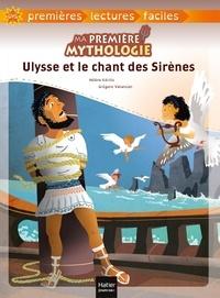 Hélène Kérillis et Grégoire Vallancien - Ma première mythologie Tome 6 : Ulysse et le chant des Sirènes.