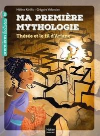 Hélène Kérillis et Grégoire Vallancien - Ma première mythologie Tome 9 : Thésée et le fil d'Ariane.