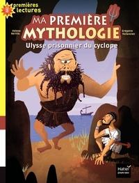 Hélène Kérillis et Grégoire Vallancien - Ma première mythologie  : Ulysse prisonnier du cyclope.