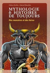 Hélène Kérillis et Gabriel Rebufello - Mythologie et histoires de toujours Tome 1 : Des monstres et des héros.