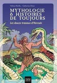 Hélène Kérillis et Catherine Chion - Mythologie & Histoires de toujours Tome 2 : Les douze travaux d'Hercule.