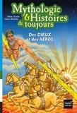 Hélène Kérillis et Gabriel Rebufello - Mythologie & Histoires de toujours Tome 7 : Des dieux et des héros.