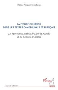 Hélène Kingue Ntone Kouo - La figure du héros dans les textes camerounais et français - Les Merveilleux Exploits de Djèki la Njambè et La Chanson de Roland.