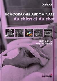 Hélène Kolb et Isabelle Testault - Echographie abdominale du chien et du chat.