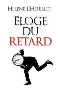 Hélène L'Heuillet - Eloge du retard - Où le temps est-il passé ?.