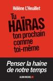 Hélène L'Heuillet - Tu haïras ton prochain comme toi-même - Les tentations radicales de la jeunesse.