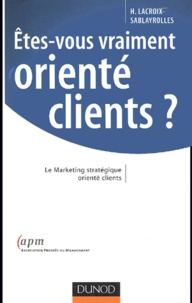 Hélène Lacroix-Sablayrolles - Etes-vous vraiment orienté clients ?.