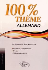 Hélène Lambert - Allemand 100% thème - Entraînement à la traduction : littérature, presse, thème grammatical.