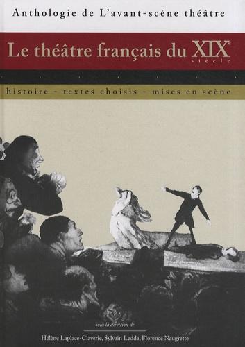 Hélène Laplace-Claverie et Sylvain Ledda - Le théâtre français du XIXe siècle - Histoire, textes choisis, mises en scène.