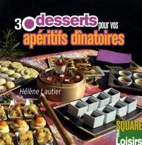 Hélène Lautier - 30 desserts pour vos apéritifs dînatoires.