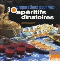 Hélène Lautier - 30 préparations pour vos apéritifs dînatoires.