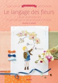 Hélène Le Berre - Le langage des fleurs - A broder au point de croix.