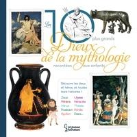 Hélène Le Héno - Les 10 plus grands dieux de la mythologie.