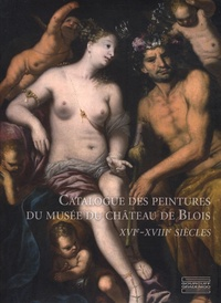 Hélène Lebedel-Carbonnel et Paola Bassani Pacht - Catalogue des peintures du musée du château de Blois - XVIe -XVIIIe siècles.