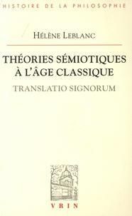 Hélène Leblanc - Théories sémiotiques à l'âge classique - Translatio signorum.