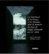 Hélène Leclerc - Le Sud-Ouest de la France et les Pyrénées dans la mémoire des pays de langue allemande au XXe siècle.