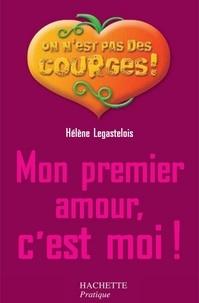 Hélène Legastelois - Mon premier amour c'est moi.