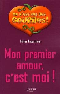 Hélène Legastelois - Mon premier amour, c'est moi !.