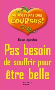 Hélène Legastelois - Pas besoin de souffrir pour être belle.