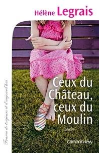Hélène Legrais - Ceux du Château, ceux du Moulin.