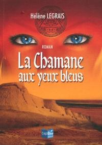 Hélène Legrais - La chamane aux yeux bleus.