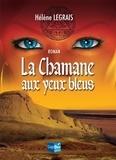 Hélène Legrais - La Chamane aux yeux bleus - Un roman historique d'aventures.