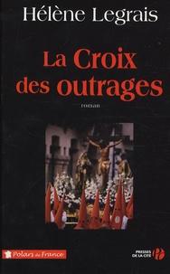 Hélène Legrais - La croix des outrages.