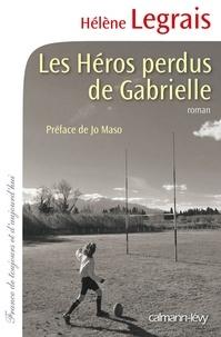 Hélène Legrais - Les Héros perdus de Gabrielle.