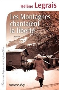 Hélène Legrais - Les montagnes chantaient la liberté.