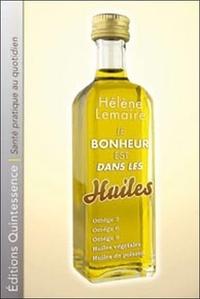 Hélène Lemaire - Le bonheur est dans les huiles - Les lipides : des nutriments en or.