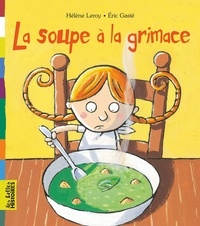 Hélène Leroy - La soupe à la grimace.