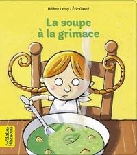 Hélène Leroy et Eric Gasté - La soupe à la grimace.