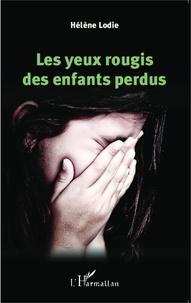 Hélène Lodie - Les yeux rougis des enfants perdus.