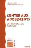 Hélène Loup et Chantal Ferdinand - Conter aux adolescents - Une merveilleuse aventure.