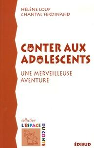 Conter aux adolescents- Une merveilleuse aventure - Hélène Loup |