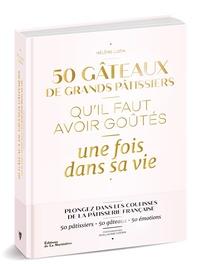Hélène Luzin - 50 gâteaux de grands pâtissiers qu'il faut avoir goûtés une fois dans sa vie.