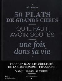 Hélène Luzin Bouthillier - 50 plats de grands chefs qu'il faut avoir goûtés une fois dans sa vie.
