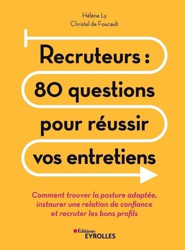 Recruteurs : 80 questions pour réussir vos entretiens. Comment trouver la posture adaptée, instaurer une relation de confiance et recruter les bons profils